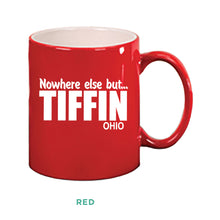 Load image into Gallery viewer, Nowhere Else But... Tiffin Ohio Mug