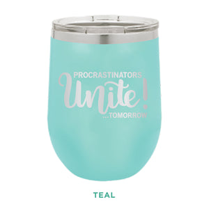 Procrastinators Unite Tomorrow 12oz Wine Tumbler
