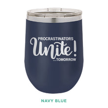 Load image into Gallery viewer, Procrastinators Unite Tomorrow 12oz Wine Tumbler