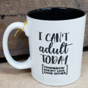I Can't Adult Today Mug - Simply Susan's