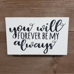 6x9 You Will Forever Be My Always Handmade  Sign - Simply Susan's