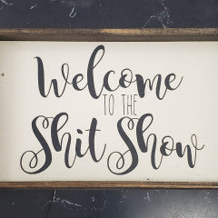 6x9 Welcome to the Shit Show Handmade Framed Sign - Simply Susan's