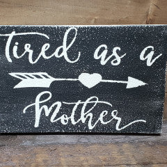 6x9 Tired as a Mother Black Handmade Framed Sign - Simply Susan's