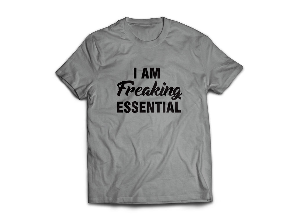 I Am Freaking Essential Crew Neck T - Simply Susan's
