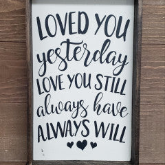 6x9 Loved You Yesterday Love You Still Handmade Framed - Simply Susan's