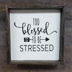 6x6 Too Blessed To Be Stressed Framed Sign - Simply Susan's