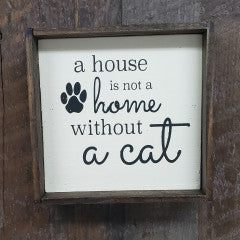 6x6 A House is not a Home Without a Cat Framed Sign