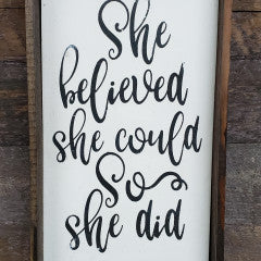 6x9 She Believed She Could So She Did  Handmade Framed Sign - Simply Susan's