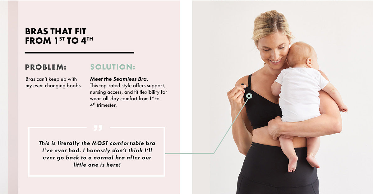 Meet the Seamless Bra. This top-rated style offers support, nursing access, and fit flexibility for wear-all-day comfort from 1st to 4th trimester.