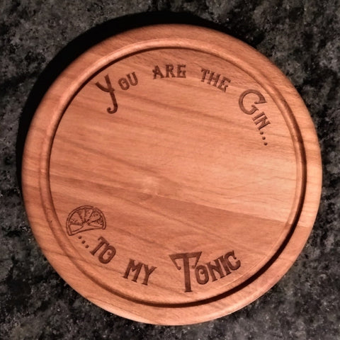 Beech wood chopping board engraved with the words you are the gin to my tonic