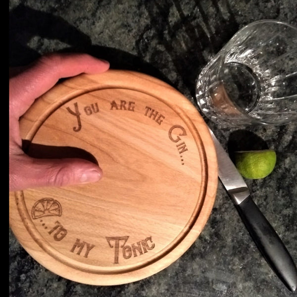 "Beech Wood Chopping Board - ""You are the Gin to my Tonic!"""