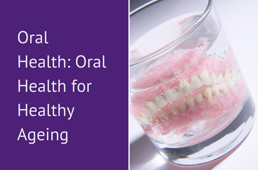 Oral Health: Oral Health for Healthy Ageing