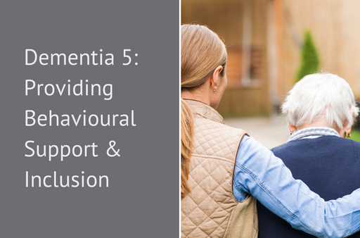 Dementia 5: Providing Behavioural Support & Inclusion