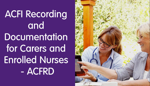 ACFI Recording and Documentation for Carers and Enrolled Nurses