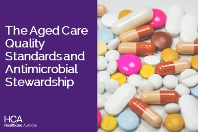 The Aged Care Quality Standards and Antimicrobial Stewardship