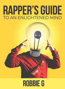 PRE-ORDER (Hardcopy) - Rapper's Guide to an Enlightened Mind - book by Robbie G (orders ship beginning of Dec.)*
