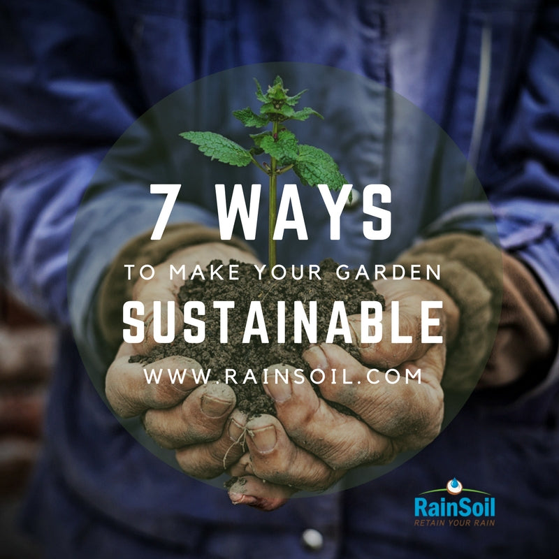 7 Ways to Make Your Garden More Sustainable | RainSoil