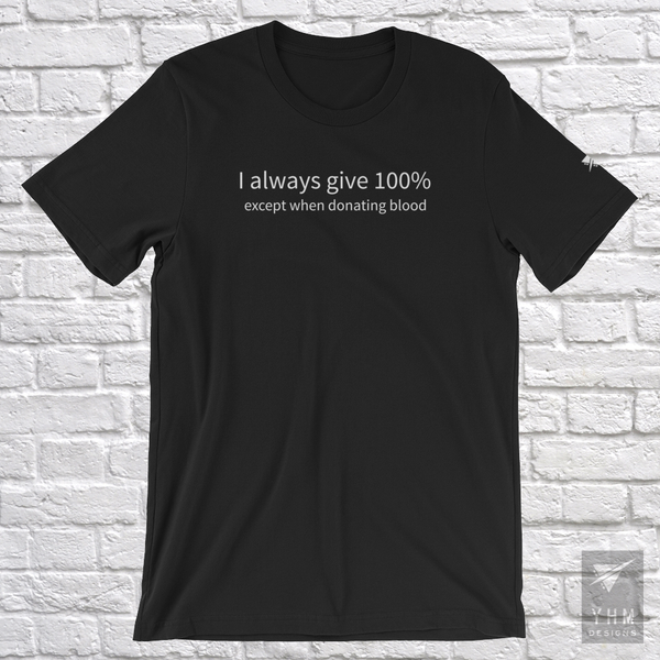 YHM Designs - I Always Give 100%, Except When Donating Blood T-Shirt - Hamilton Ontario Canada Gift - Christmas Birthday - 4