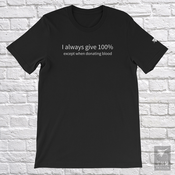 YHM Designs - I Always Give 100%, Except When Donating Blood T-Shirt - Hamilton Ontario Canada Gift - Christmas Birthday - 5