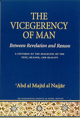 The Vicegerency Of Man Between Revelation and Reason by 'Abd al Majid al Najjar