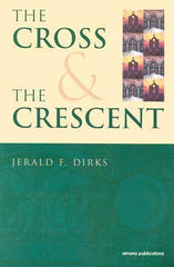 The Cross & The Crescent by Jerald F. Dirks