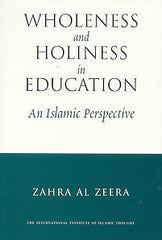 Wholeness and Holiness in Education An Islamic Perspective by Dr. Zahra Al Zeera