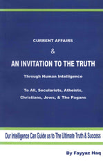 Current Affairs & An Invitation To The Truth Through Human Intelligence by Fayyaz Haq