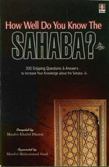 How Well Do You Know The Sahabah? by Maulvi Khalid Dhorat
