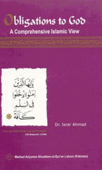 Obligations to God A Comprehensive Islamic View by Dr. Israr Ahmad
