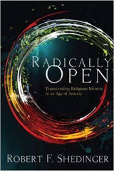 Radically Open by Dr. Robert F. Shedinger
