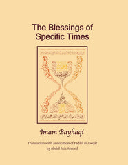 The Blessings of Specific Times by Imam al-Bayhaqi translated by Abdul Aziz Ahmed