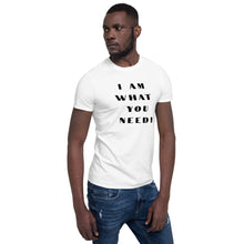 Load image into Gallery viewer, I AM what you need! T-Shirt