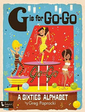 Load image into Gallery viewer, G is for Go-Go: A Sixties Alphabet