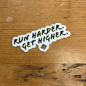 RUN HARDER, GET HIGHER STICKER