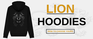Lion Hoodies - How to choose yours :