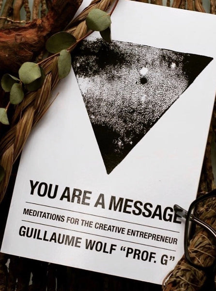 You Are A Message/ Meditations For The Creative Entrepreneur by Guillaume Wolf