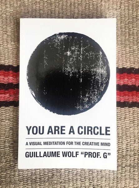 You Are A Circle/ A Visual Meditation For The Creative Mind  by Guillaume Wolf