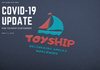 COVID-19 Update for Toyship Customers