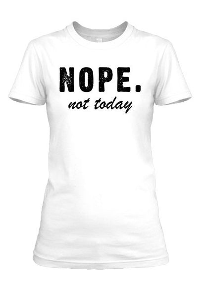 NOPE. Not today t-shirt.