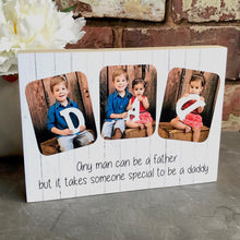 Load image into Gallery viewer, 1035 - Daddy Photoblock - Any man can be a...