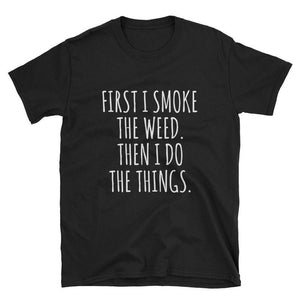 Sugarbaby New Arrival First I Smoke The Weed Then I Do The Things T-shirt