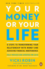 Load image into Gallery viewer, Your Money or Your Life: 9 Steps to Transforming Your Relationship with Money and Achieving Financial Independence: Fully Revised and Updated for 2018 - Nerds Guide to FI