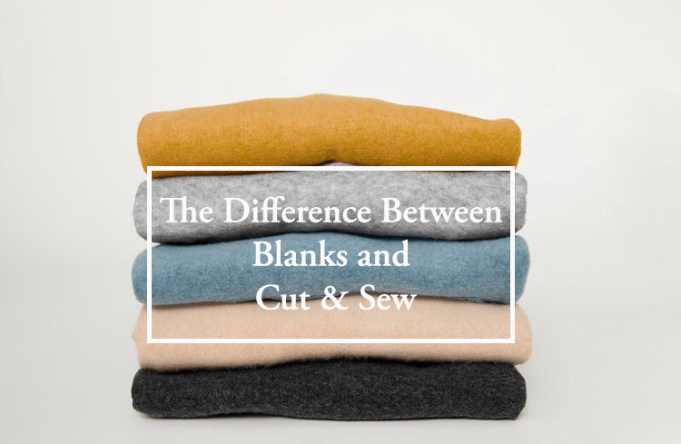 The Difference Between Blanks and Cut & Sew
