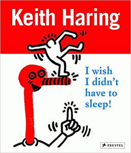 Keith Haring: I Wish I Didn't Have to sleep!