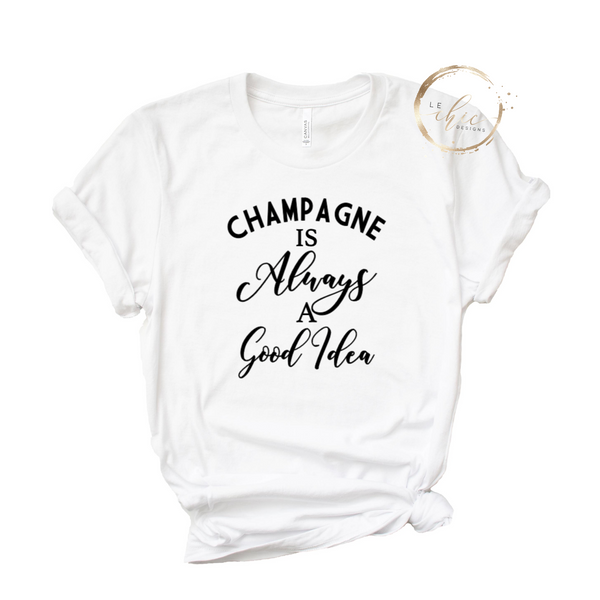 Champagne is always a good idea T-Shirt