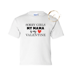 Sorry Girls My Mama is my Valentine T-Shirt