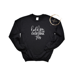 Hold on let me overthink this Crewneck