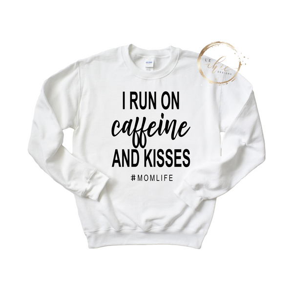 I run on caffeine & Kisses Crewneck