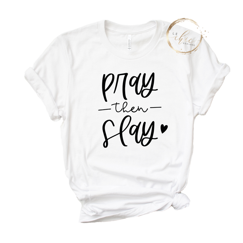 Pray and then Slay T-shirt