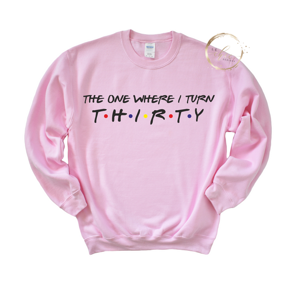 The one where I turn Thirty Crewneck